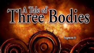 Segment 6: A Tale of Three Bodies