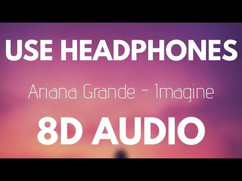 Ariana Grande - Imagine (8D AUDIO)