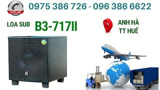 Loa sub B3 717II gửi a Hà- TT Huế. LH 0963866622 - 0975386726