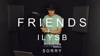 FRIENDS // JUSTIN BIEBER // ILYSB// LANY // COVER MASHUP