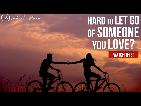 If You Find it HARD TO LET GO of Someone You Love - WATCH THIS!