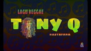 8 Lagu Reggae Tony Q Rastafara || Paling enak di dengar || [ Top Hits ]