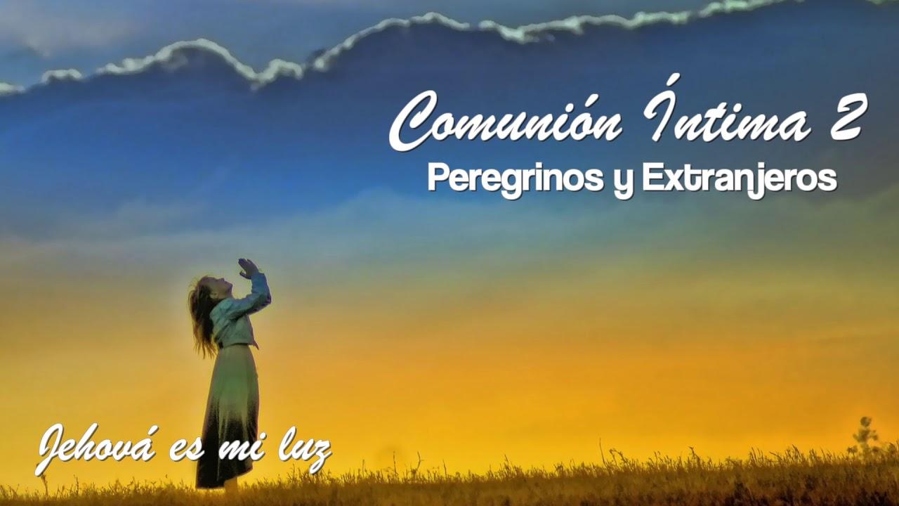 Jehová es mi luz | Peregrinos y Extranjeros