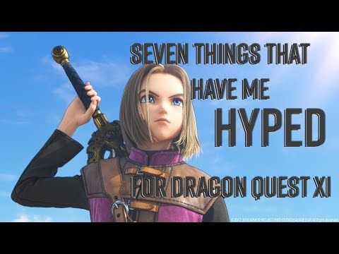 Seven Things That Have Me Hyped For Dragon Quest XI