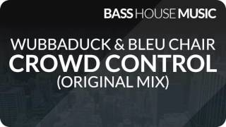 Wubbaduck & Bleu Clair - Crowd Control (Original Mix)
