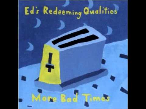 Ed's Redeeming Qualities - More Bad Times