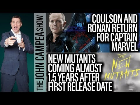 Coulson And Ronan In Captain Marvel, New Mutants Delayed AGAIN - The John Campea Show