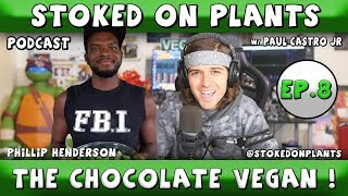 The Chocolate Vegan, Phillip Henderson | Stoked on Plants | Ep.8 w/ Paul Castro Jr