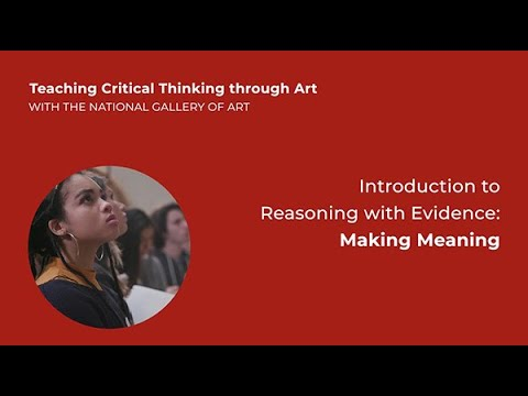 Teaching Critical Thinking through Art, 3.1: Intro to Reasoning with Evidence: Making Meaning