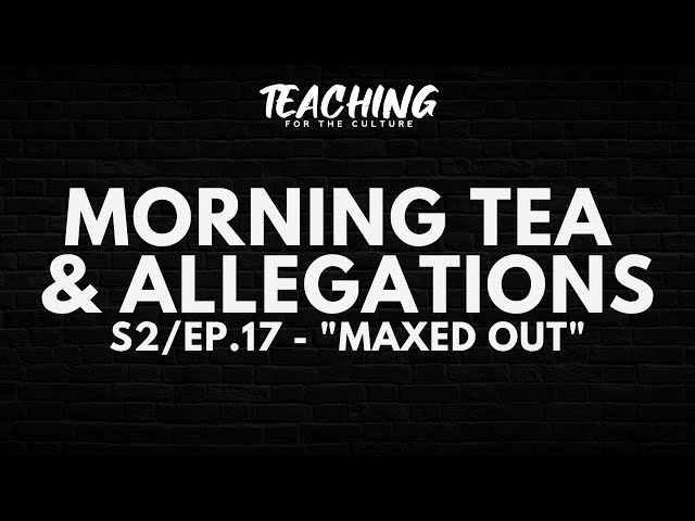 Morning Tea & Allegations S2 - EP. 17 -