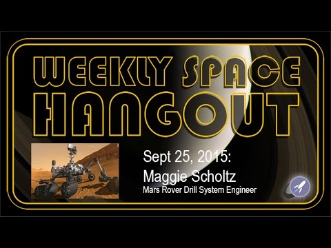Weekly Space Hangout - Sept 25, 2015: Maggie Scholtz, Mars Rover Drill System Engineer