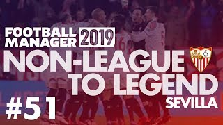 Non-League to Legend FM19  SEVILLA  Part 51  REAL MADRID  Football Manager 2019
