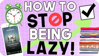 How to STOP being LAZY! Life Hacks for Laziness!