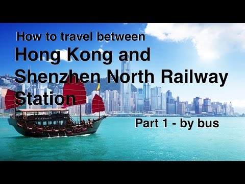 How to travel between Hong Kong and the Shenzhen North Railway Station - part 1  Using the bus