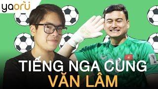 Học tiếng nga cùng thủ môn Đặng Văn Lâm