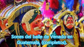 Sones del Baile de Venado en Guatemala, sones completos. Marimbas de Guatemala.