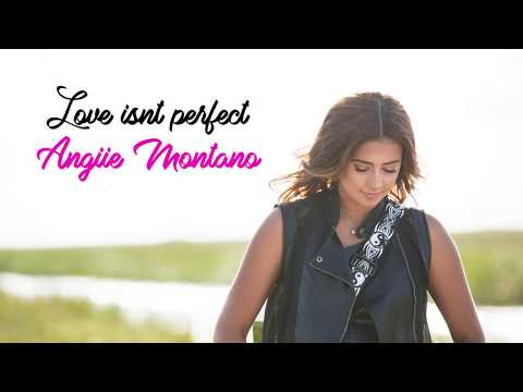 Love Isn't Perfect - Angiie Montano ( Lyric Video )