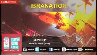 Kuwa Na Wewe (cover) - Ibranation - Official Audio