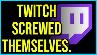 Twitch Really Screwed Themselves...