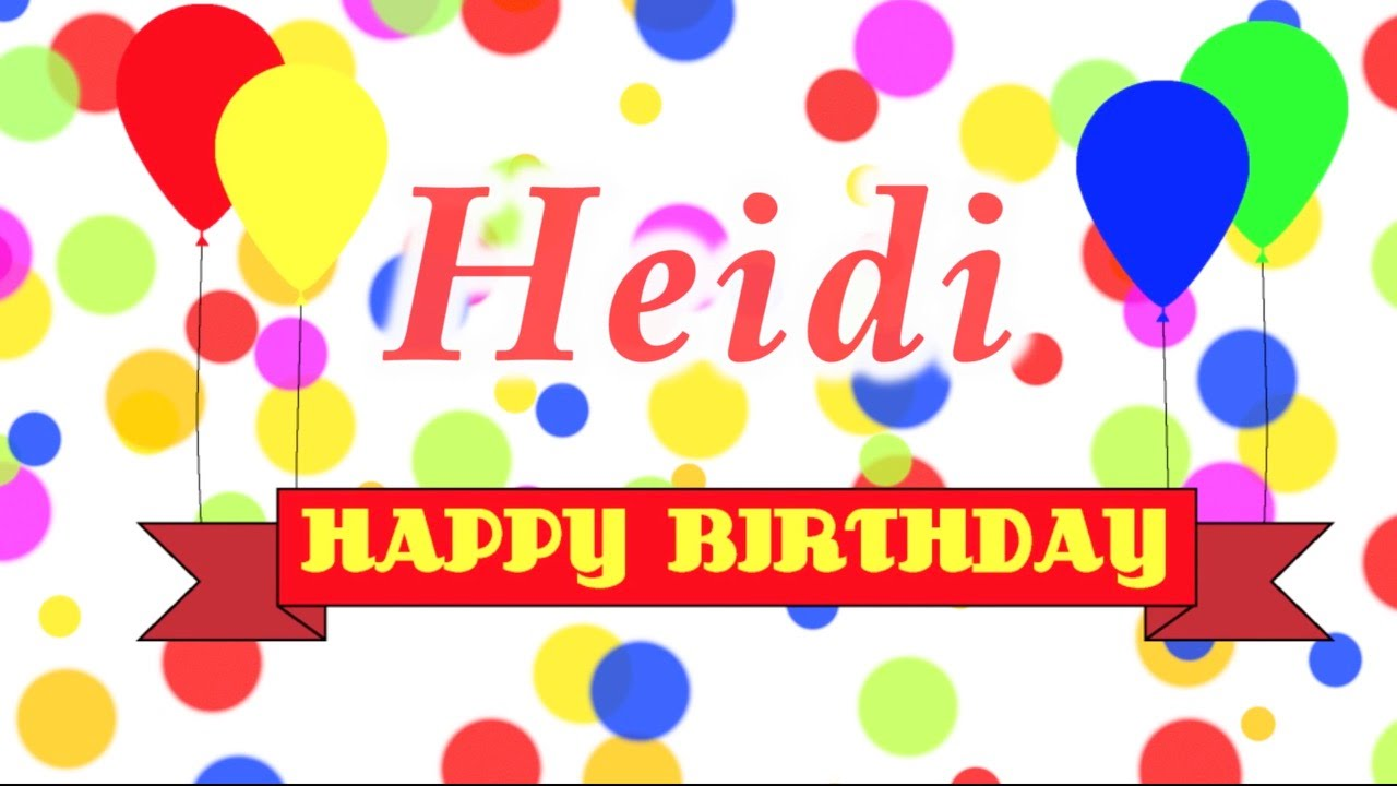 Just Stopping By To Say Happy Birthday: Happy Birthday Heidi Song