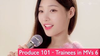 Produce 101 - Trainees in Music Videos 6