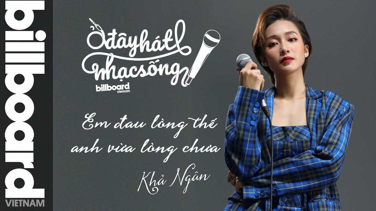 Ở Đây Hát Nhạc Sống: Em Đau Lòng Thế Anh Vừa Lòng Chưa - Khả Ngân | Billboard Việt Nam