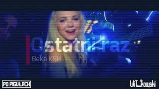 Beka KSH - Ostatni raz (WiT_kowski x Po Pigułach Remix)