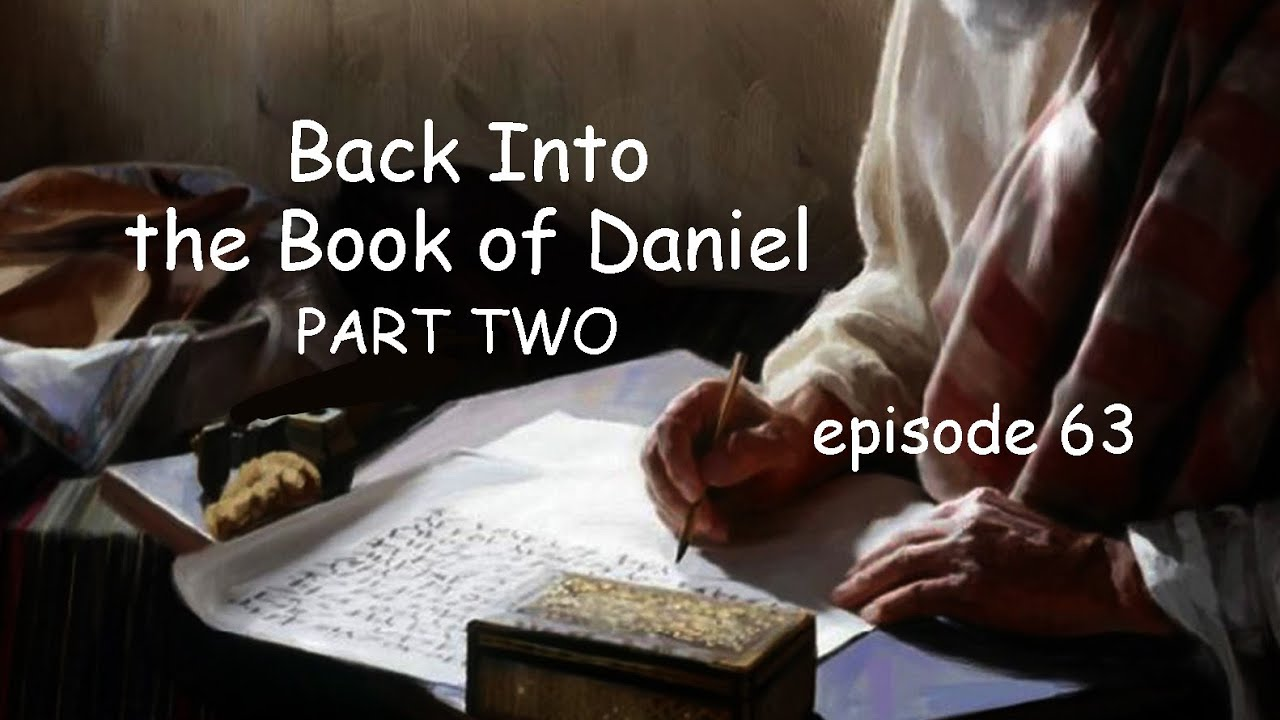 Dive Back Into the Book of Daniel. PART TWO. Chapters 3 and 4. Episode 63