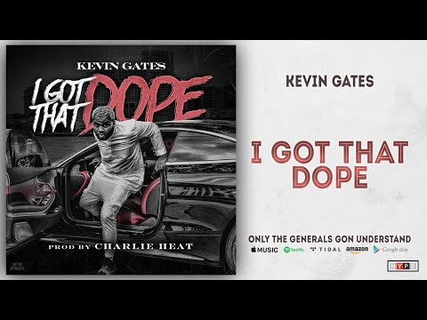 Kevin Gates – I Got That Dope