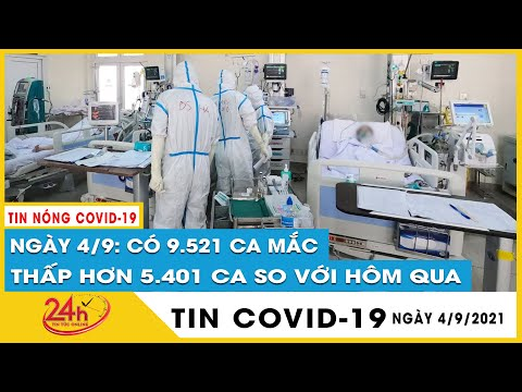 Cập Nhật Dịch Covid-19 Ngày 4/9 Có 9.521 ca mắc COVID mới thấp hơn 5.401 ca so với hôm qua
