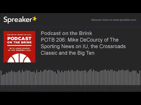POTB 206: Mike DeCourcy of The Sporting News on IU, the Crossroads Classic and the Big Ten