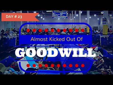 Day # 23 of 32: Goodwill Manager Threatens To Kick Us Out Of Store!