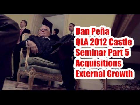 Dan Peña - 50 Billion Dollar Man QLA 2012 Castle Seminar Part 5 - Acquisitions External Growth