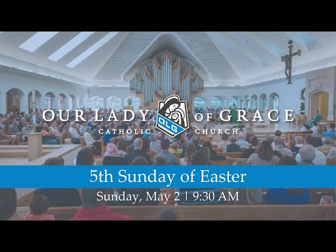 5th Sunday of Easter | May 2, 2021 | Our Lady of Grace