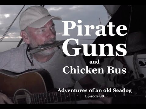 Pirate Guns and Chicken Bus, Adventures of an old Seadog, ep88