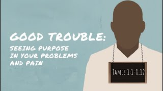 Good Trouble:Seeing the Purpose in your problems and pain! Pt.2