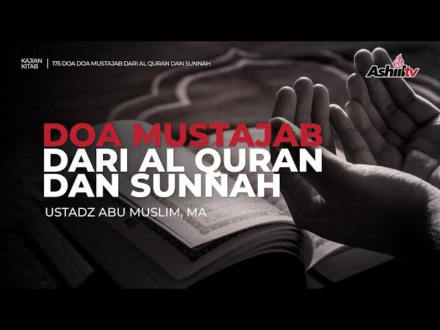 🔴 [LIVE] 175 Doa Mustajab dari Al-Qur'an dan Sunnah - Ustadz Abu Muslim, Lc., M.A حفظه الله