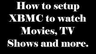 How to setup XBMC / KODI to watch Movies, TV Shows and more. All for FREE.