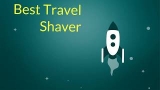 Reviews of Travel Shaver  - Best Travel Shaver Can Buy