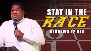 Stay in the Race | Dr. E. Dewey Smith | Hebrews 12