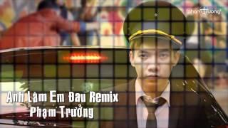 Anh Làm Em Đau Remix - Phạm Trưởng