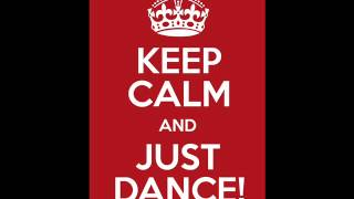 KEEP CALM and JUST DANCE! 031013