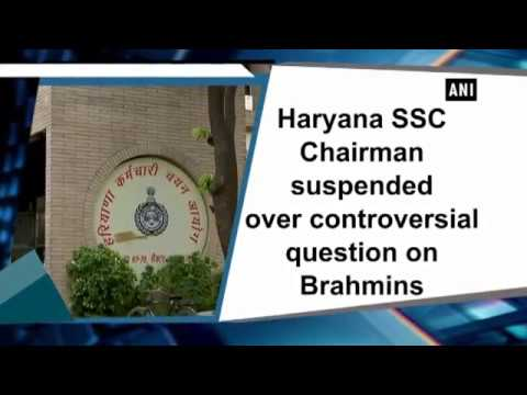 Haryana SSC Chairman suspended over controversial question on Brahmins