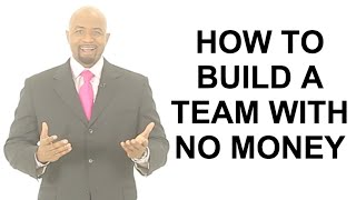 How to Build Your Team with No Money