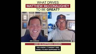WHAT DRIVES ME TO BE GREAT (ft. @Jon Gordon)   Matthew McConaughey