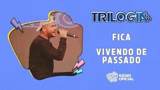 #Live Trilogia - Fica / Vivendo de Passado #FMODIA