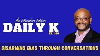 Disarming Bias Through Conversations | A Talk for Educators | Daily K. Ep. 66 | KTTeeV.com