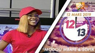 12:13 DU 12 MARS 2019 AVEC MODOU MBAYE & SOFIA ET SUPPLÉMENT SPORT DE FATIMA SYLLA