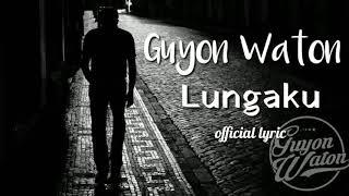 Lungaku - Guyon Waton // official lyrics video