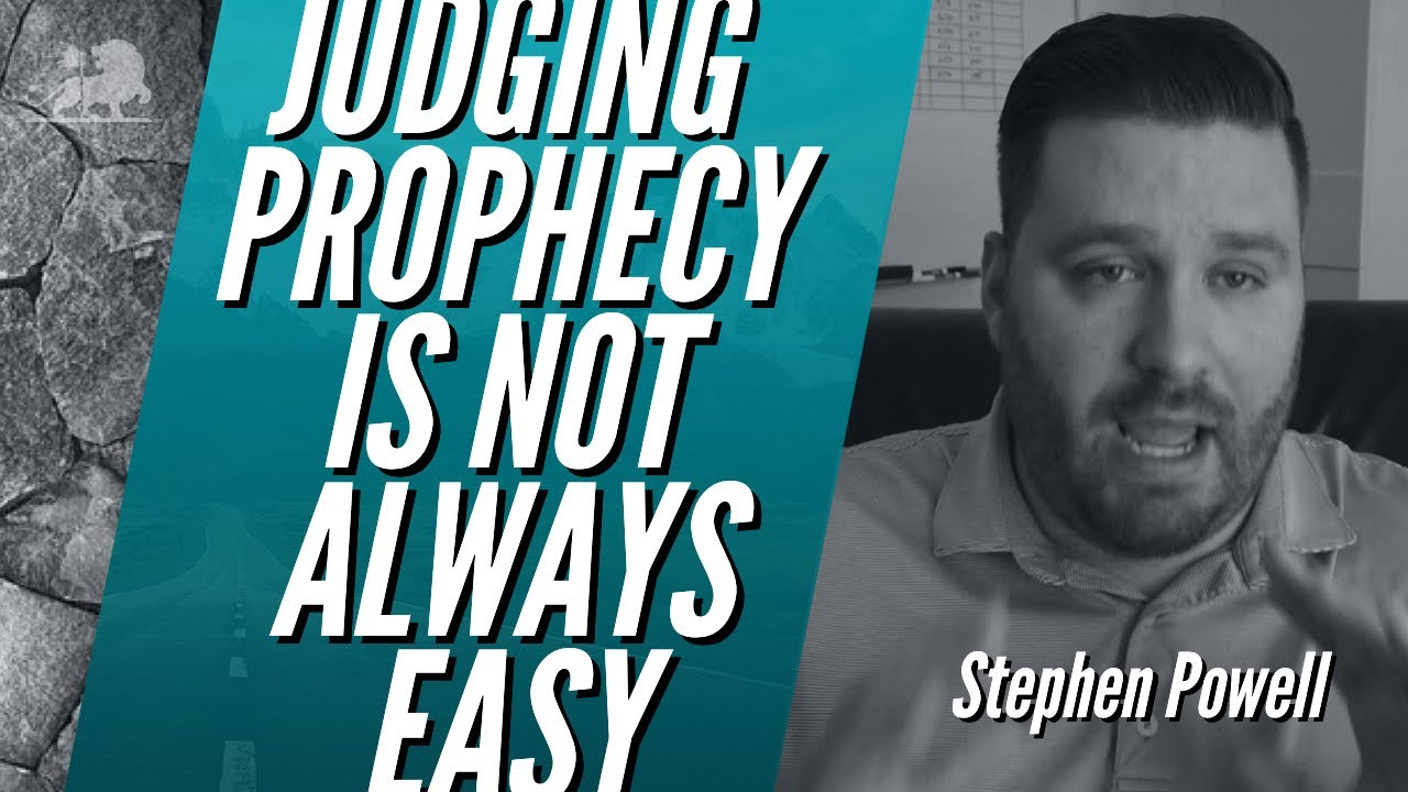 JUDGING PROPHECY IS NOT ALWAYS EASY